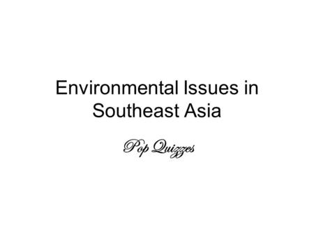 Environmental Issues in Southeast Asia Pop Quizzes.