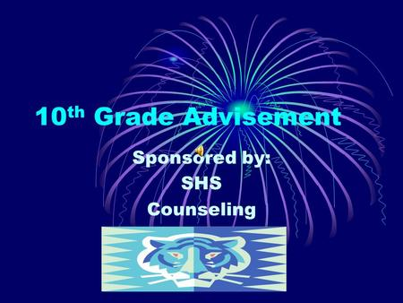 10 th Grade Advisement Sponsored by: SHS Counseling.