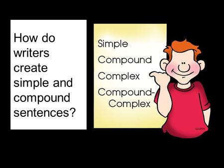 How do writers create simple and compound sentences?