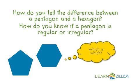 How do you tell the difference between a pentagon and a hexagon? How do you know if a pentagon is regular or irregular? Which is which?
