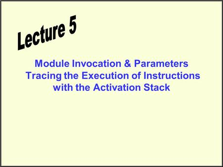 Module Invocation & Parameters Tracing the Execution of Instructions with the Activation Stack.