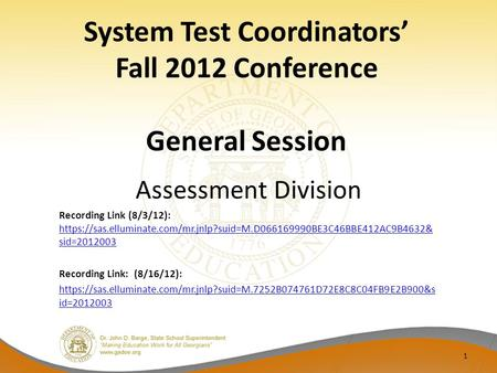 System Test Coordinators' Fall 2012 Conference General Session Assessment Division Recording Link (8/3/12): https://sas.elluminate.com/mr.jnlp?suid=M.D066169990BE3C46BBE412AC9B4632&