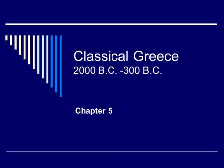 Classical Greece 2000 B.C. -300 B.C. Chapter 5. The Early Greek World.