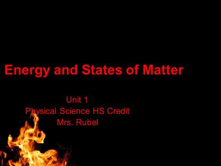 Energy and States of Matter Unit 1 Physical Science HS Credit Mrs. Rubel.