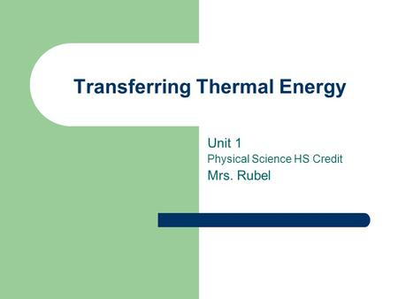 Transferring Thermal Energy Unit 1 Physical Science HS Credit Mrs. Rubel.