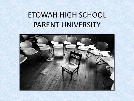 ETOWAH HIGH SCHOOL PARENT UNIVERSITY. The Tassel is Worth the Hassle Budget Brief: Budget Brief: -Less funding (2011 Legislative Agenda) -Do more with.