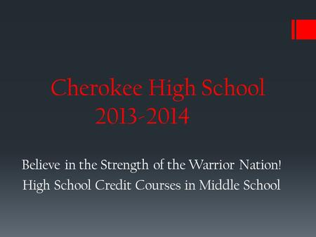Cherokee High School 2013-2014 Believe in the Strength of the Warrior Nation! High School Credit Courses in Middle School.