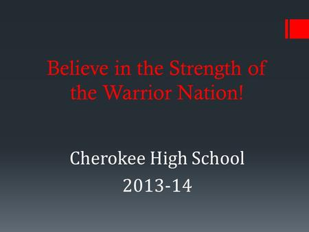 Believe in the Strength of the Warrior Nation! Cherokee High School 2013-14.