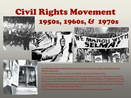 Civil Rights Movement 1950s, 1960s, & 1970s SS5H8: The student will describe the importance of key people, events, and developments between 1950-1975 A.