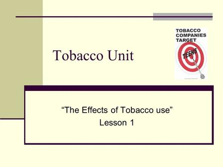 "Tobacco Unit ""The Effects of Tobacco use"" Lesson 1."