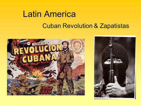 Cuban Revolution & Zapatistas