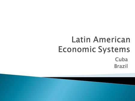 Cuba Brazil. TYPES OF ECONOMIC SYSTEMS DefinitionKey TermsCountries 1) Market economyAn economic system in which individuals own and operate the factors.