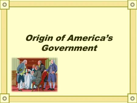 Origin of America's Government