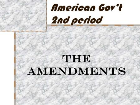 American Gov't 2nd period The Amendments. 1 st Amendment Freedom of Expression – Speech (Time, Place, Manner) – Religion – Press – Assembly – Petition.
