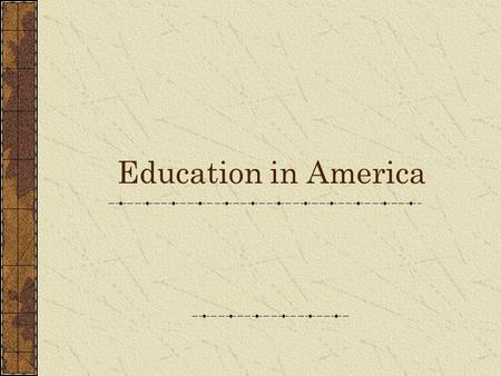 Education in America. EQ: What was the first form of education in America?