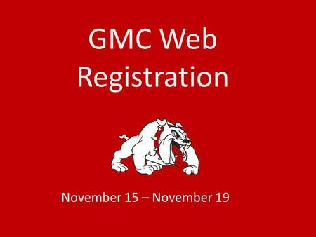 GMC Web Registration November 15 – November 19. ***See your Advisor during his/her advising hours before you attempt to register online*** Look for your.