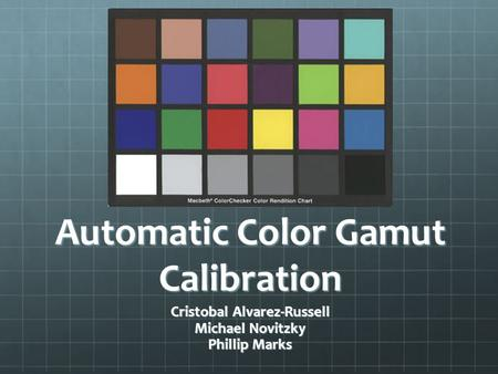 Automatic Color Gamut Calibration Cristobal Alvarez-Russell Michael Novitzky Phillip Marks.