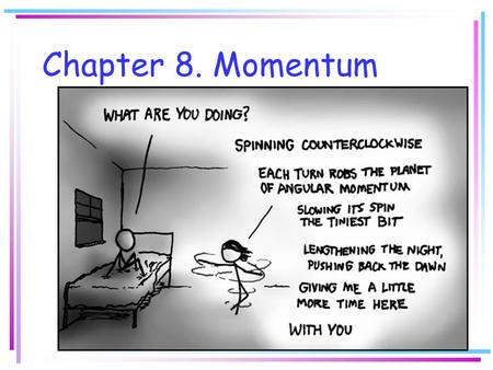 Chapter 8. Momentum. Momentum Momentum is a measure of how hard it is to stop or turn a moving object. Momentum is related to both mass and velocity.