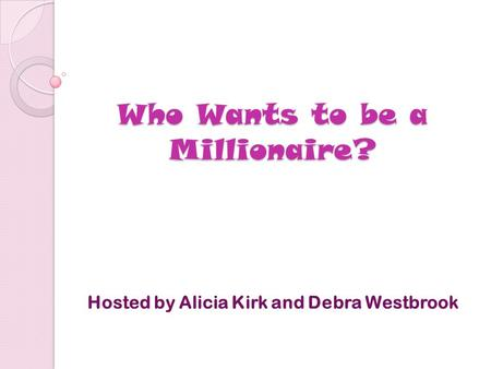 Who Wants to be a Millionaire? Hosted by Alicia Kirk and Debra Westbrook.