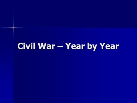 Civil War – Year by Year. Steps to Secession Nov. 1860 – Nov. 1860 – –6 th - Lincoln elected president. A number of southern states had threatened secession.