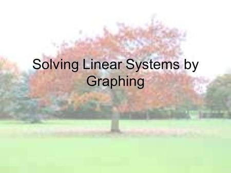 Solving Linear Systems by Graphing. System of 2 linear equations (in 2 variables x & y) 2 equations with 2 variables (x & y) each. Ax + By = C Dx + Ey.