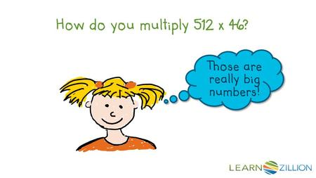 How do you multiply 512 x 46? Those are really big numbers!