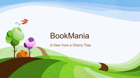 BookMania A View from a Cherry Tree. Words for Test Next WEEK!!! 2/14/2014 1.Motive 2.Diction 3.Naïve 4.Providence 5.Emerge 6.Prescribe 7.Resigned 8.