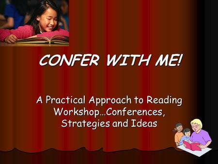 CONFER WITH ME! A Practical Approach to Reading Workshop…Conferences, Strategies and Ideas.