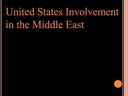United States Involvement in the Middle East. I RAQ -I RAN W AR F IRST P ERSIAN G ULF W AR Iraq invaded Iran in 1980 following a long history of border.