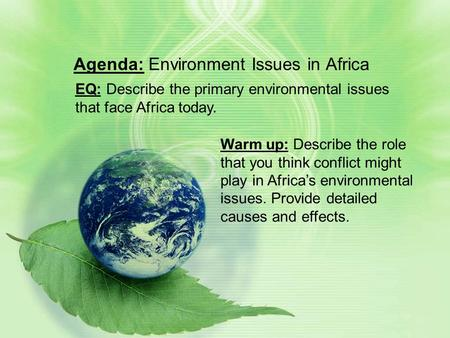 Agenda: Environment Issues in Africa EQ: Describe the primary environmental issues that face Africa today. Warm up: Describe the role that you think conflict.