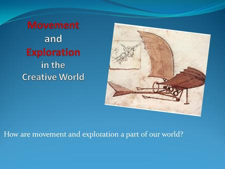 How are movement and exploration a part of our world?