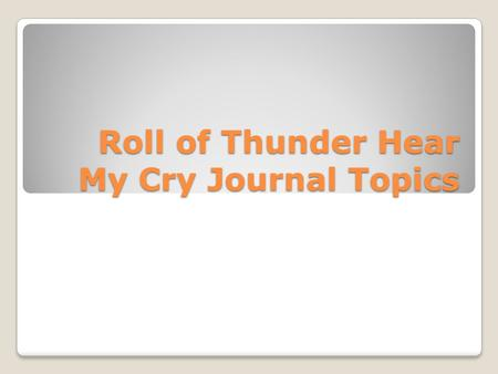 Roll of Thunder Hear My Cry Journal Topics. Chapter Topics: Chapter 1: TJ telling the others about the Berrys' Burning and The Textbooks Incident Chapter.