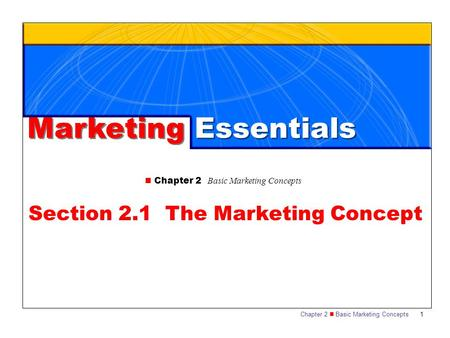 Chapter 2 Basic Marketing Concepts 1 Marketing Essentials Chapter 2 Basic Marketing Concepts Section 2.1 The Marketing Concept.