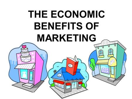 THE ECONOMIC BENEFITS OF MARKETING