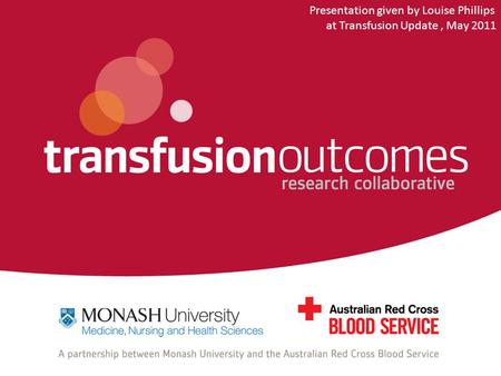 Presentation given by Louise Phillips at Transfusion Update, May 2011.
