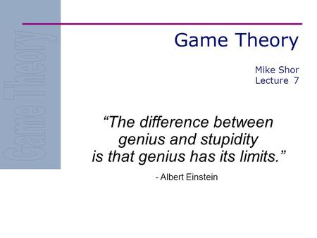 Game Theory Mike Shor Lecture  7