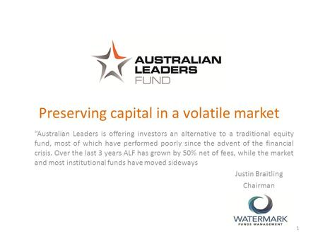"Preserving capital in a volatile market ""Australian Leaders is offering investors an alternative to a traditional equity fund, most of which have performed."