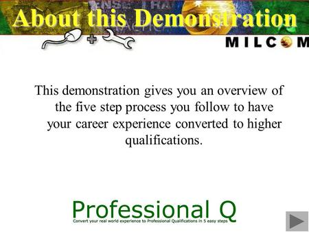 About this Demonstration This demonstration gives you an overview of the five step process you follow to have your career experience converted to higher.