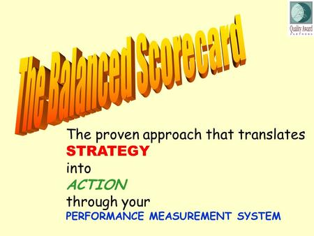 The proven approach that translates STRATEGY into ACTION through your PERFORMANCE MEASUREMENT SYSTEM.