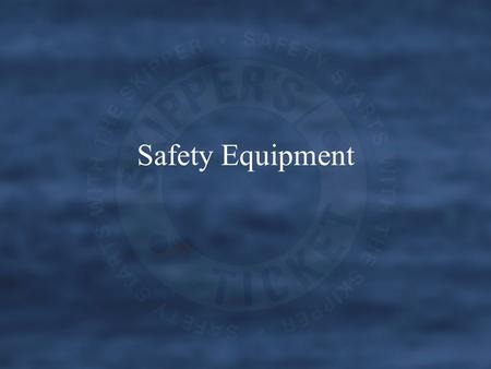 Safety Equipment. Safety equipment Wherever you operate your boat you will be required to carry certain items of safety equipment. The quantity and type.