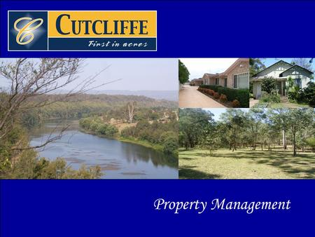 "Property Management. Mission Statement ""Cutcliffe Real Estate is committed to ensuring our clients receive the best possible outcome in relation to leasing."