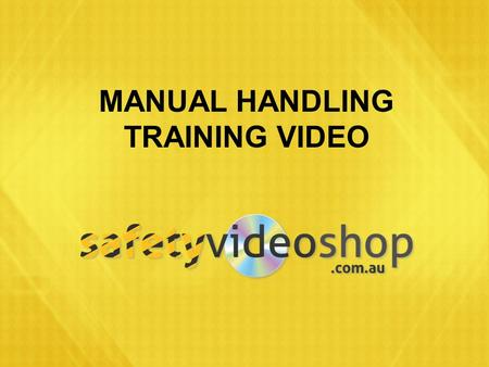 "MANUAL HANDLING TRAINING VIDEO. WHAT IS MANUAL HANDLING? Definition: Using your body to exert force in order to: "" "" Handle Support or Restrain."