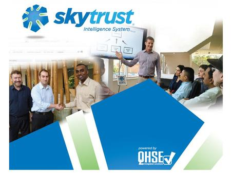 What Is Skytrust? Skytrust is an online business software. Real time dashboard compliance reporting. Aligned to ISO 9001, 14001, 4801, etc Skytrust.