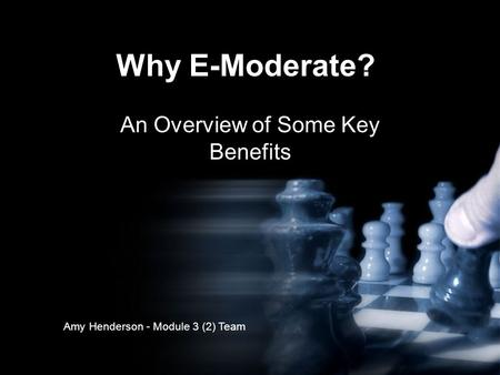 Why E-Moderate? An Overview of Some Key Benefits Amy Henderson - Module 3 (2) Team.