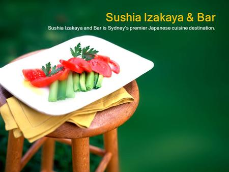Sushia Izakaya & Bar Sushia Izakaya and Bar is Sydney's premier Japanese cuisine destination.