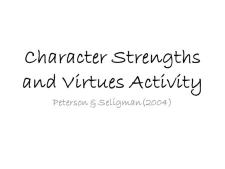 Character Strengths and Virtues Activity Peterson & Seligman(2004)