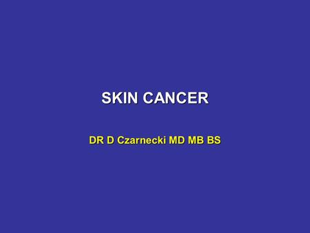 SKIN CANCER DR D Czarnecki MD MB BS. Premalignant lesions Solar keratosesSolar keratoses SCC-in-situ (also called)SCC-in-situ (also called) Bowen's disease.