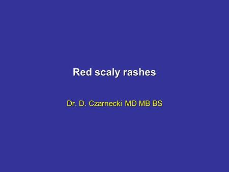 Red scaly rashes Dr. D. Czarnecki MD MB BS. Red Scaly Rashes When someone presents with a red, scaly, itchy rashWhen someone presents with a red, scaly,