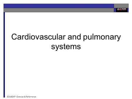 EDU2EXP Exercise & Performance Cardiovascular and pulmonary systems.