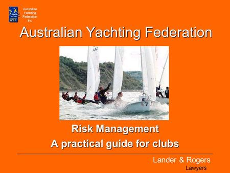 Lander & Rogers Lawyers Australian Yachting Federation Risk Management A practical guide for clubs.
